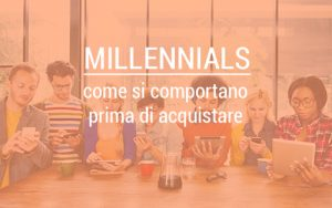 """millennials come si comportano prima di acquistare"""
