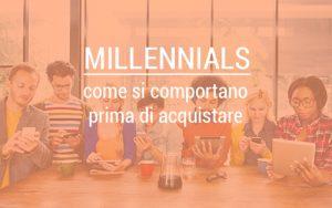 """""""millennials come si comportano prima di acquistare"""""""